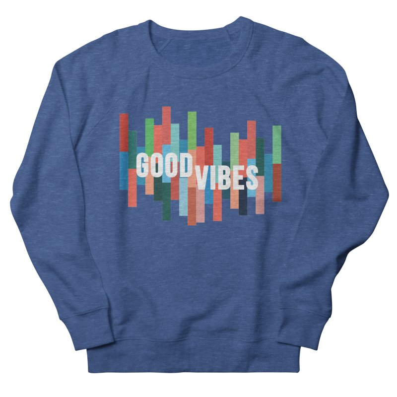 GOOD VIBES Women's French Terry Sweatshirt by Tristan Young