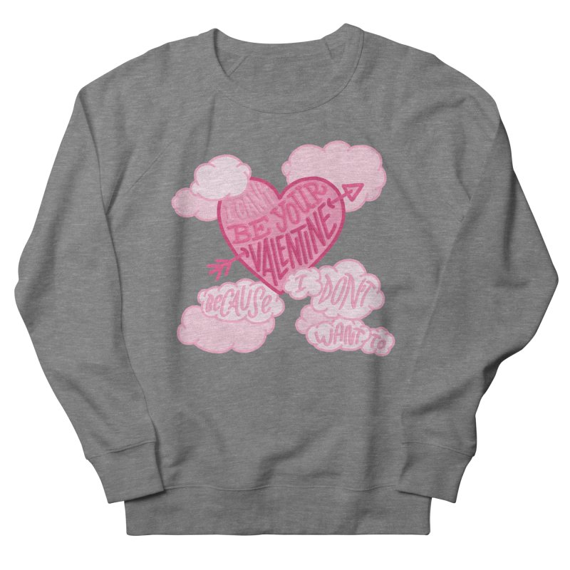 I Don't Want To Be Your Valentine Women's French Terry Sweatshirt by Tumblr Creatrs
