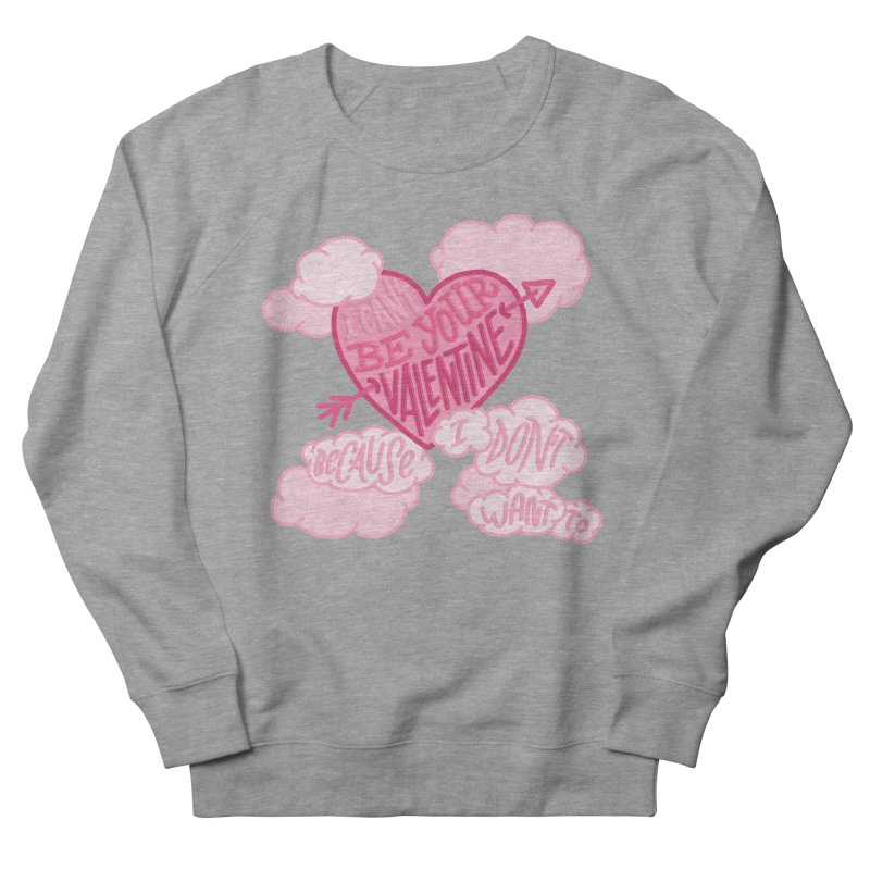 I Don't Want To Be Your Valentine in Men's Sweatshirt Heather Graphite by Tumblr Creatrs