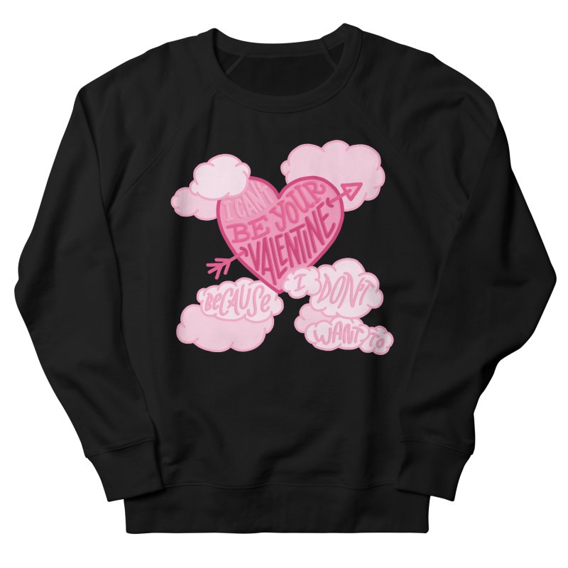 I Don't Want To Be Your Valentine Men's French Terry Sweatshirt by Tumblr Creatrs