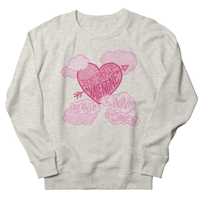 I Don't Want To Be Your Valentine Men's Sweatshirt by Tumblr Creatrs
