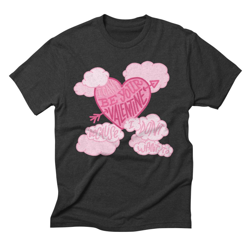 I Don't Want To Be Your Valentine in Men's Triblend T-Shirt Heather Onyx by Tumblr Creatrs