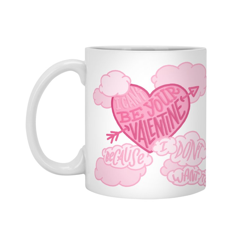 I Don't Want To Be Your Valentine in Standard Mug White by Tumblr Creatrs