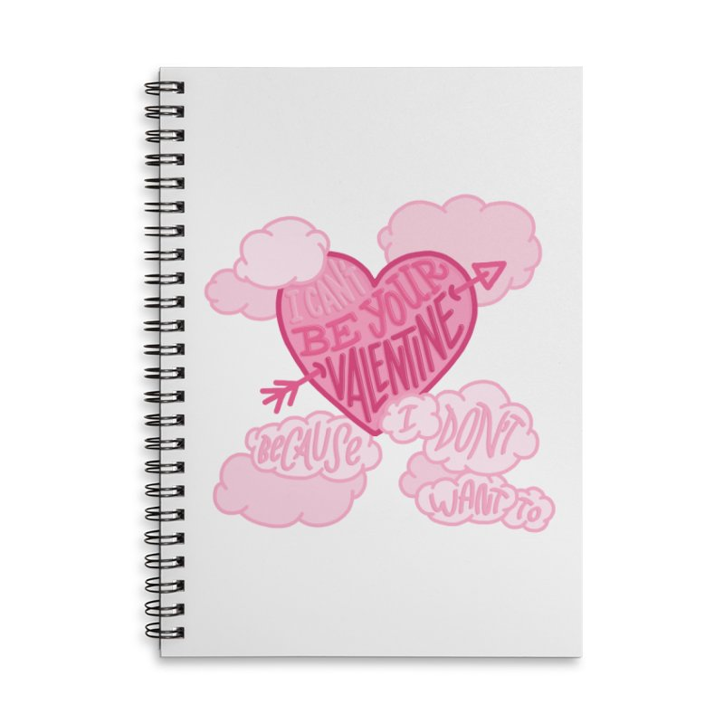 I Don't Want To Be Your Valentine in Lined Spiral Notebook by Tumblr Creatrs