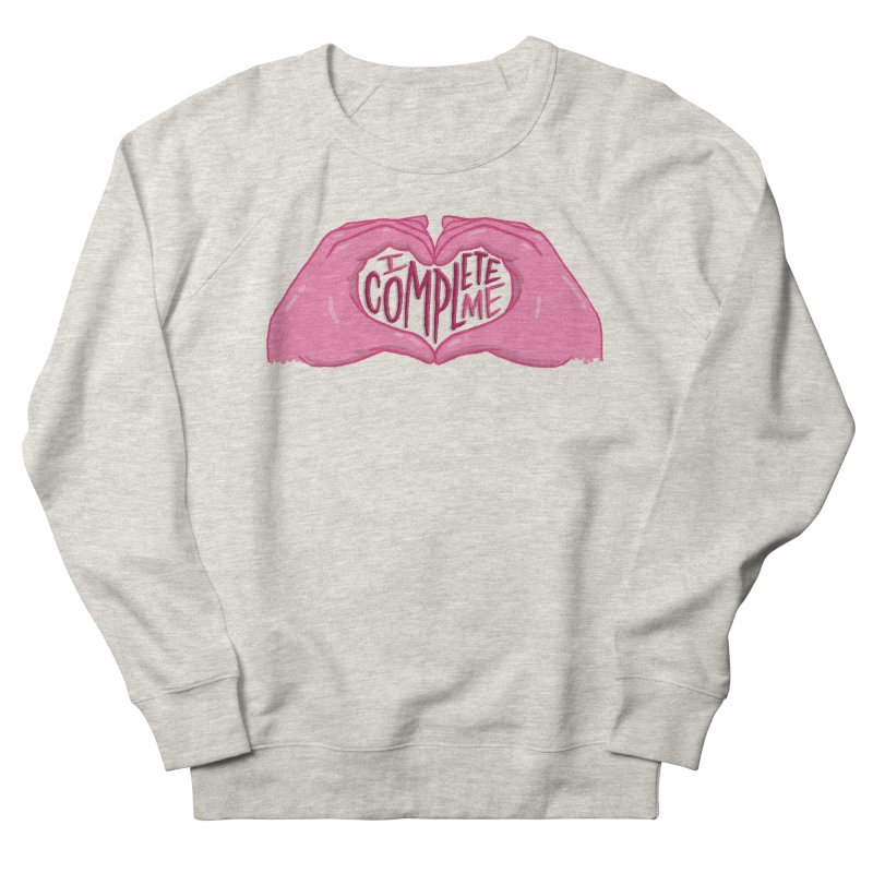 I Complete Me Women's French Terry Sweatshirt by Tumblr Creatrs