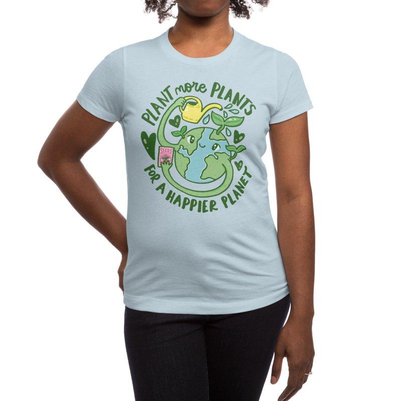 Plant More Plants for a Happier Planet Women's T-Shirt by TurtlesSoup's Artist Shop
