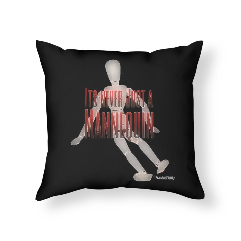Its Never Just a Mannequin Home Throw Pillow by TwistedPhillyPodcast's Shop