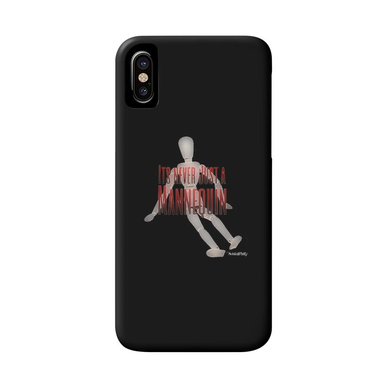 Its Never Just a Mannequin Accessories Phone Case by TwistedPhillyPodcast's Shop