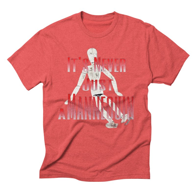 Its Never Just a Mannequin Men's Triblend T-Shirt by TwistedPhillyPodcast's Shop