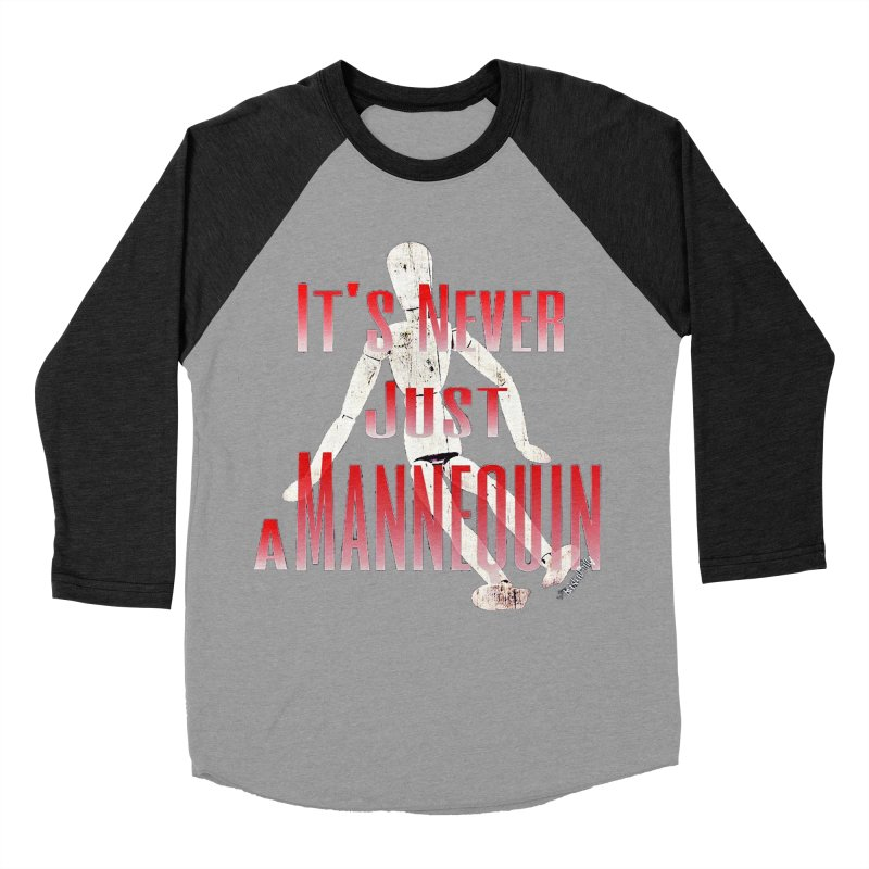 Its Never Just a Mannequin Men's Baseball Triblend Longsleeve T-Shirt by TwistedPhillyPodcast's Shop