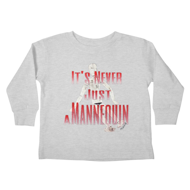 Its Never Just a Mannequin Kids Toddler Longsleeve T-Shirt by TwistedPhillyPodcast's Shop
