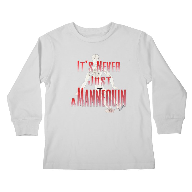 Its Never Just a Mannequin Kids Longsleeve T-Shirt by TwistedPhillyPodcast's Shop