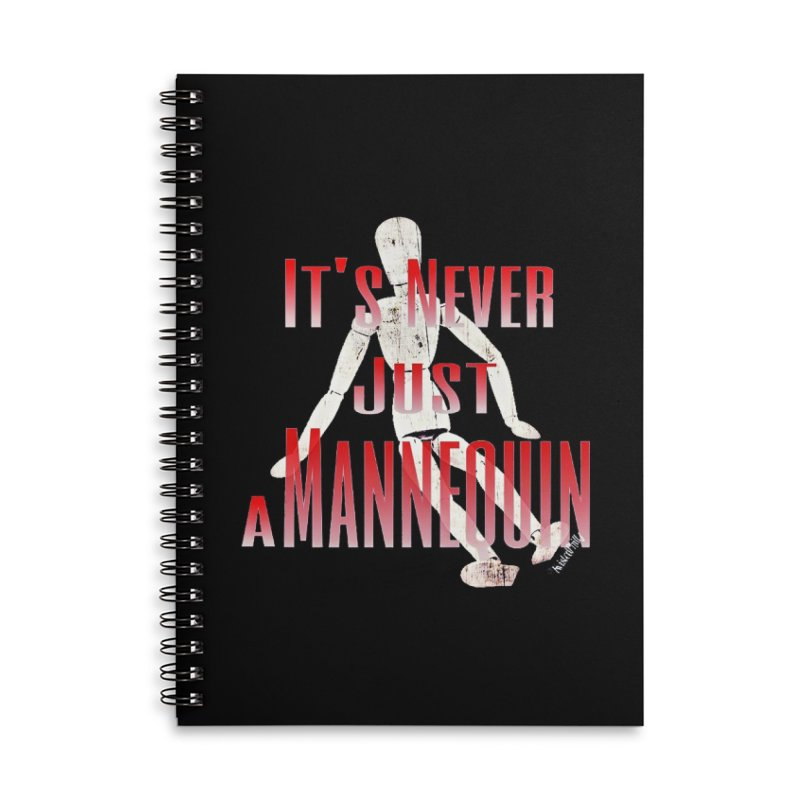 Its Never Just a Mannequin Accessories Lined Spiral Notebook by TwistedPhillyPodcast's Shop