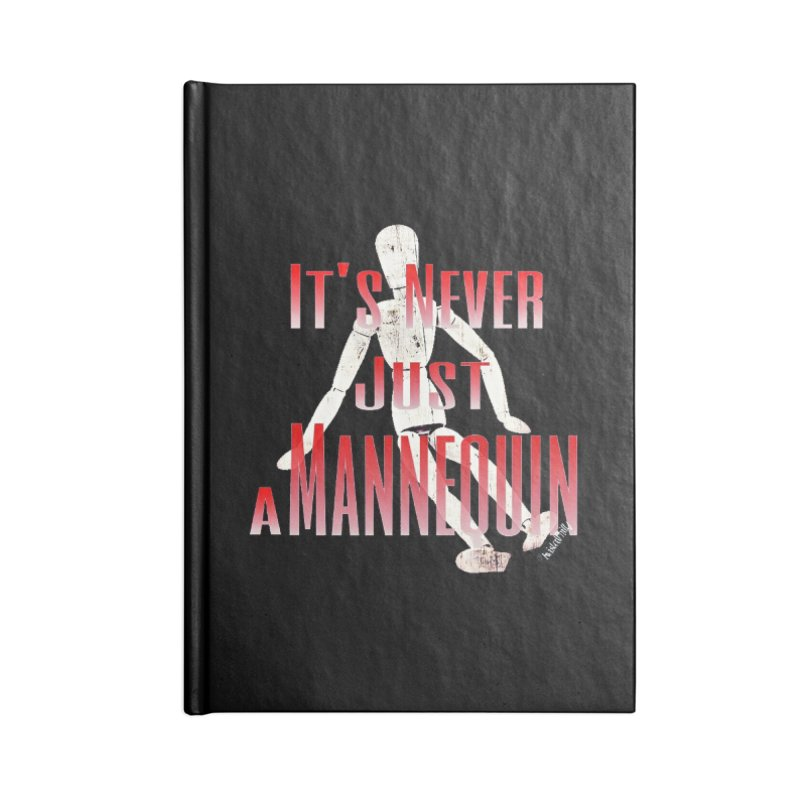 Its Never Just a Mannequin Accessories Lined Journal Notebook by TwistedPhillyPodcast's Shop