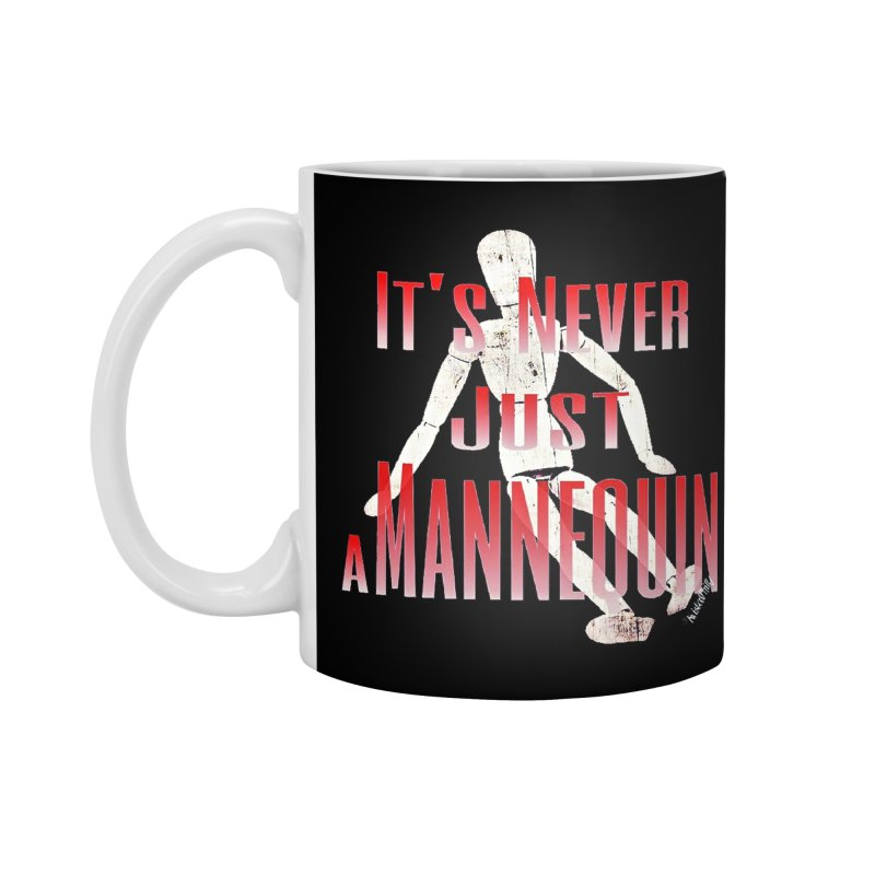 Its Never Just a Mannequin Accessories Standard Mug by TwistedPhillyPodcast's Shop