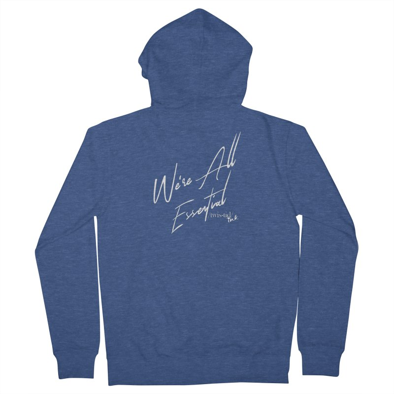 We're All Essential Men's Zip-Up Hoody by Twistid ink's Artist Shop