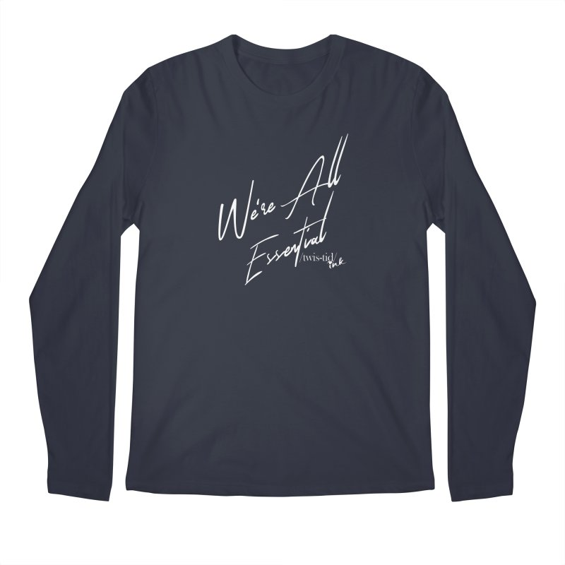 We're All Essential Men's Longsleeve T-Shirt by Twistid ink's Artist Shop