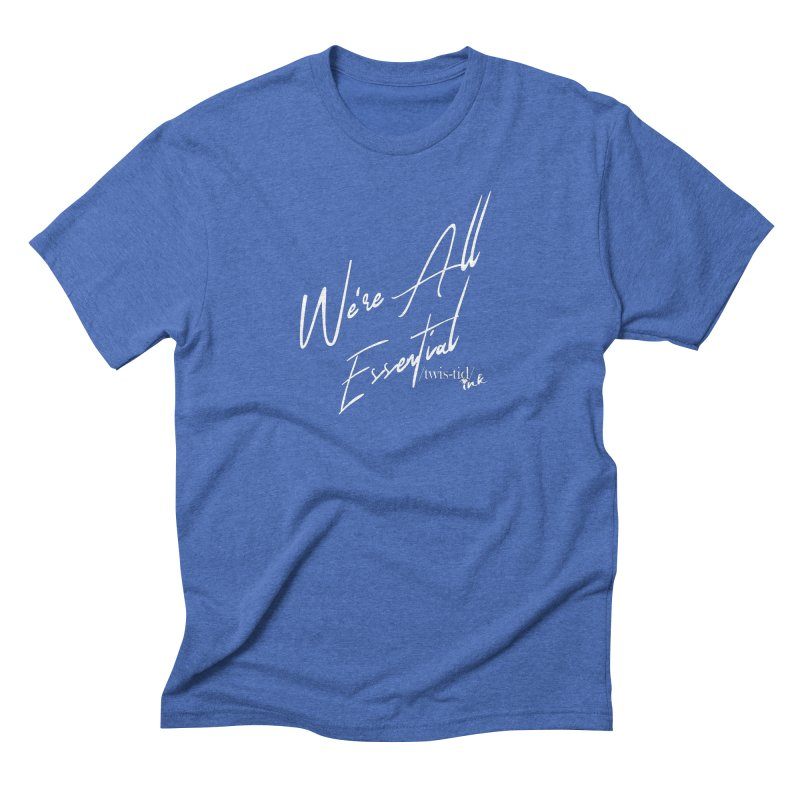 We're All Essential Men's T-Shirt by Twistid ink's Artist Shop