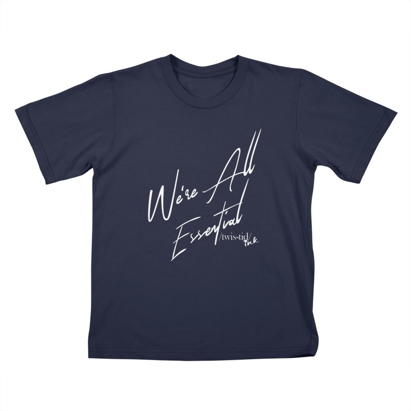 We're All Essential Kids T-Shirt by Twistid ink's Artist Shop