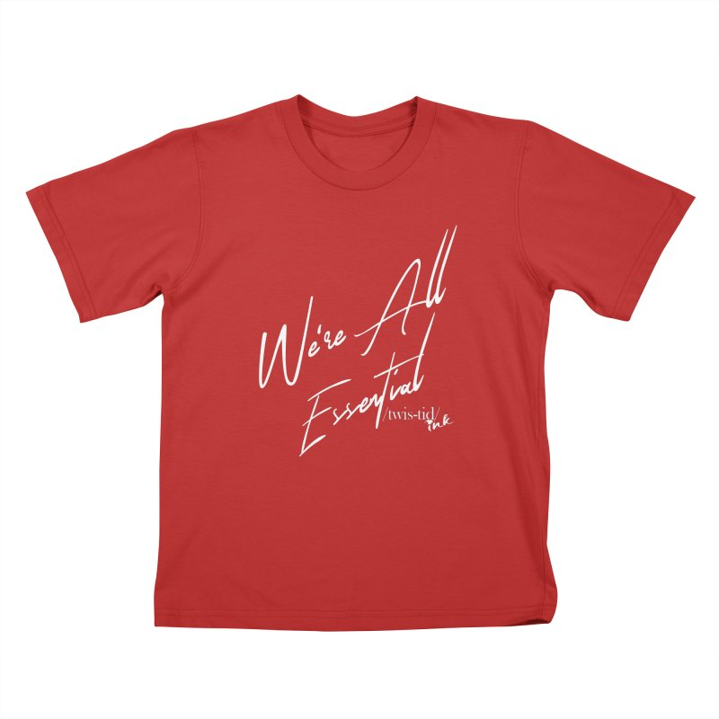 We're All Essential Kids T-Shirt by Twistid ink's Artist Shop