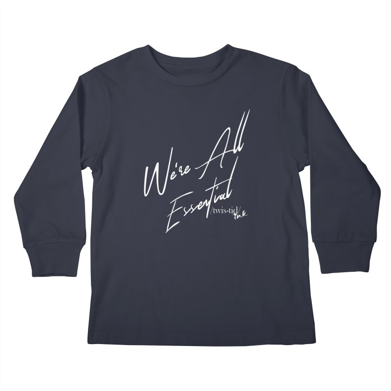 We're All Essential Kids Longsleeve T-Shirt by Twistid ink's Artist Shop