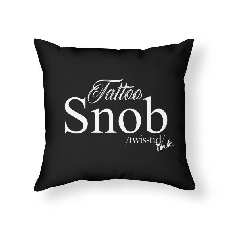 Tattoo snob Home Throw Pillow by Twistid ink's Artist Shop