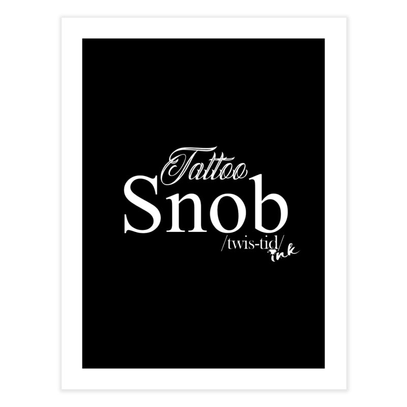 Tattoo snob Home Fine Art Print by Twistid ink's Artist Shop