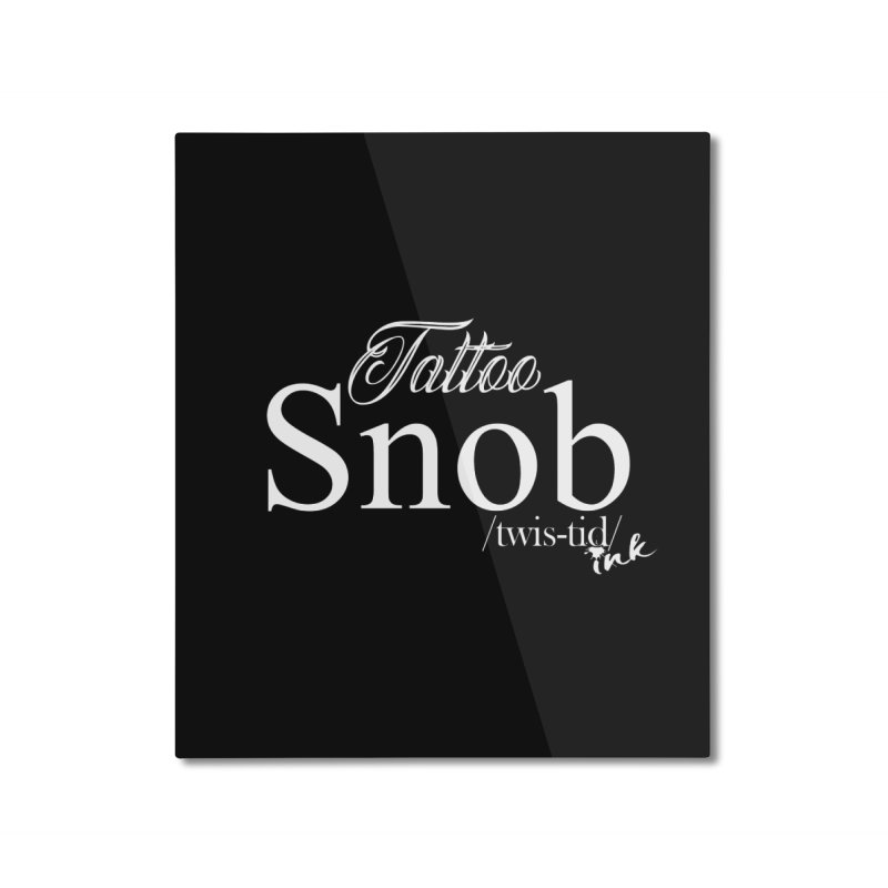 Tattoo snob Home Mounted Aluminum Print by Twistid ink's Artist Shop