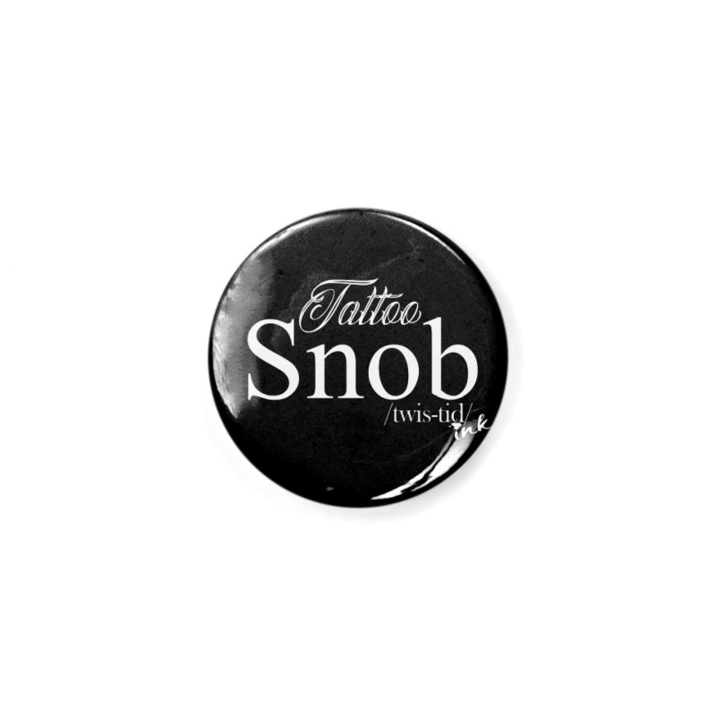 Tattoo snob Accessories Button by Twistid ink's Artist Shop