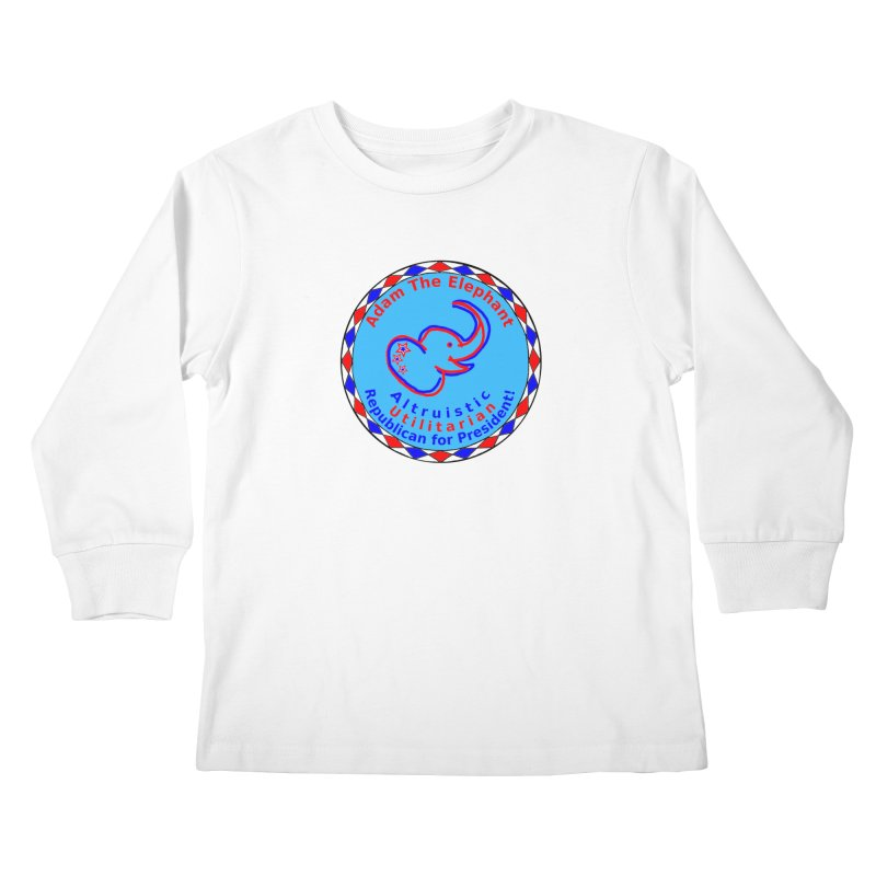Adam The Elephant - Center Chest - Altruistic Utilitarian Republican For President Kids Longsleeve T-Shirt by Ugovi Artist Shop