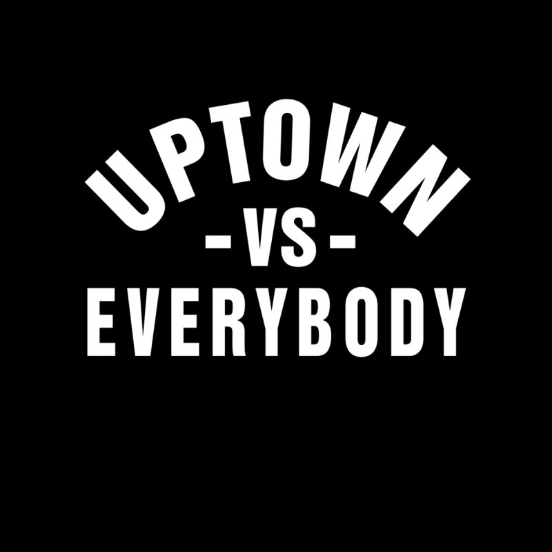Uptown Vs. Everybody Men's T-Shirt by The Uptown Collective
