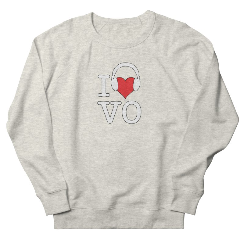I Love VO Women's French Terry Sweatshirt by VOriety Designs by VoiceOverDude