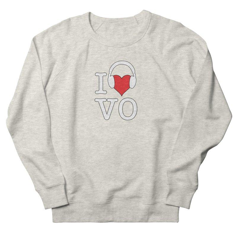 I Love VO Women's French Terry Sweatshirt by VOriety Designs by VoiceOverDude
