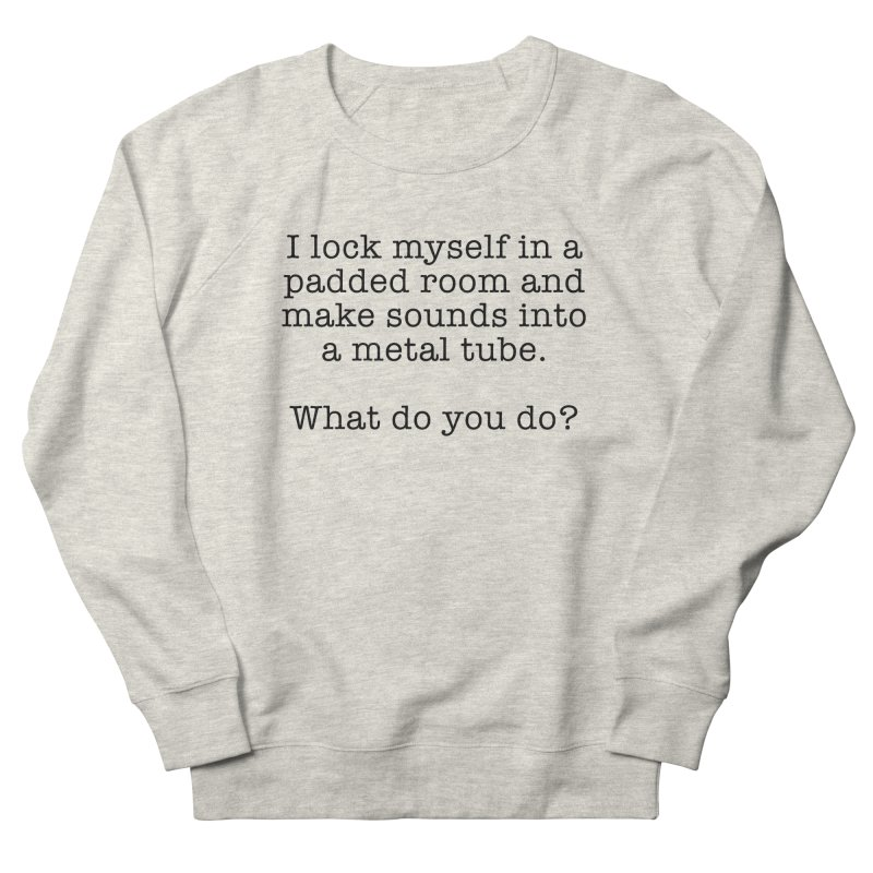 Worst Job Description - Padded Room Men's French Terry Sweatshirt by VOriety Designs by VoiceOverDude