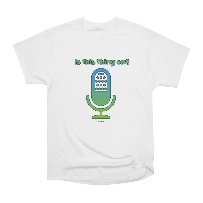 Is this thing on? Women's Heavyweight Unisex T-Shirt by VOriety Designs by VoiceOverDude