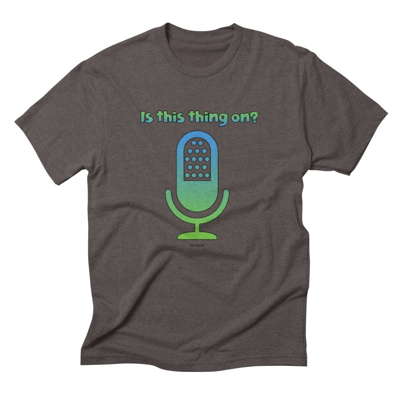 Is this thing on? Men's Triblend T-Shirt by VOriety Designs by VoiceOverDude