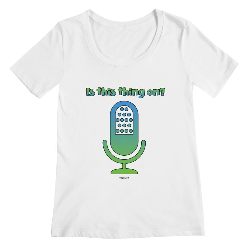 Is this thing on? Women's Regular Scoop Neck by VOriety Designs by VoiceOverDude