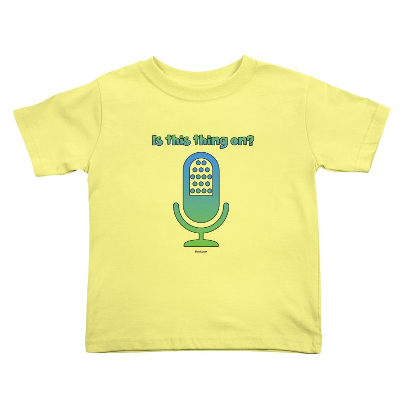 Is this thing on? Kids Toddler T-Shirt by VOriety Designs by VoiceOverDude
