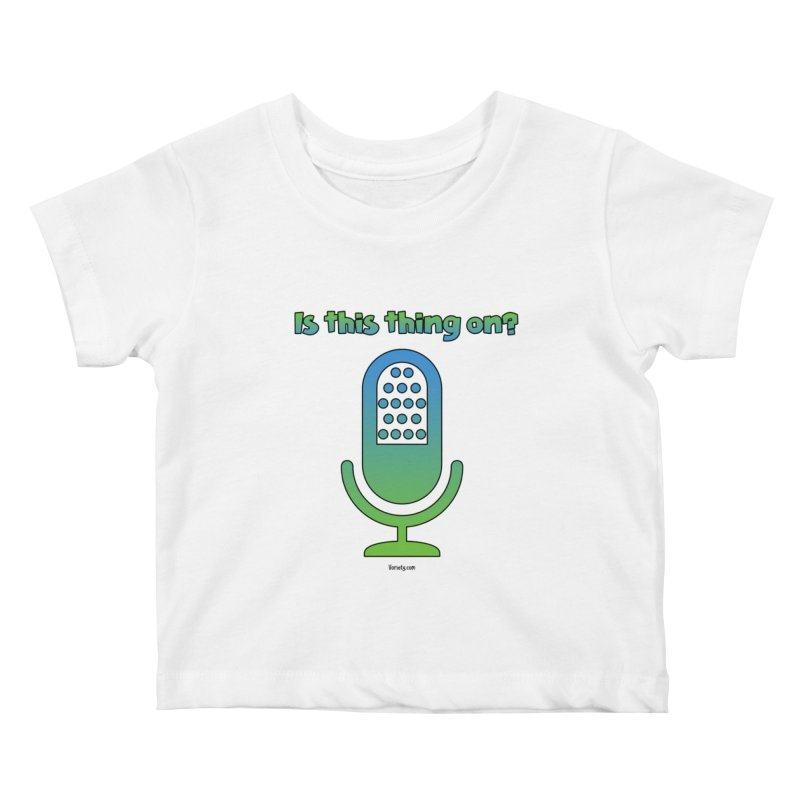 Is this thing on? Kids Baby T-Shirt by VOriety Designs by VoiceOverDude