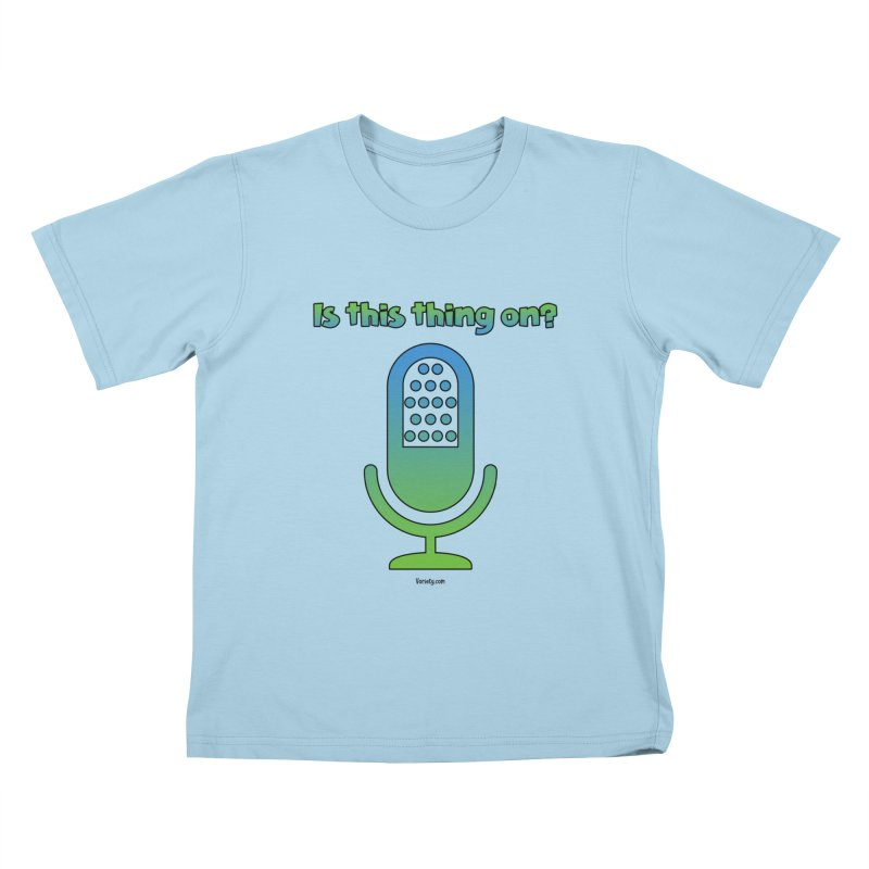 Is this thing on? Kids T-Shirt by VOriety Designs by VoiceOverDude