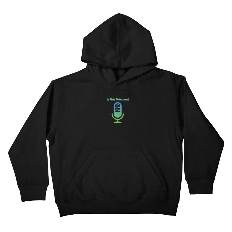 Is this thing on? Kids Pullover Hoody by VOriety Designs by VoiceOverDude