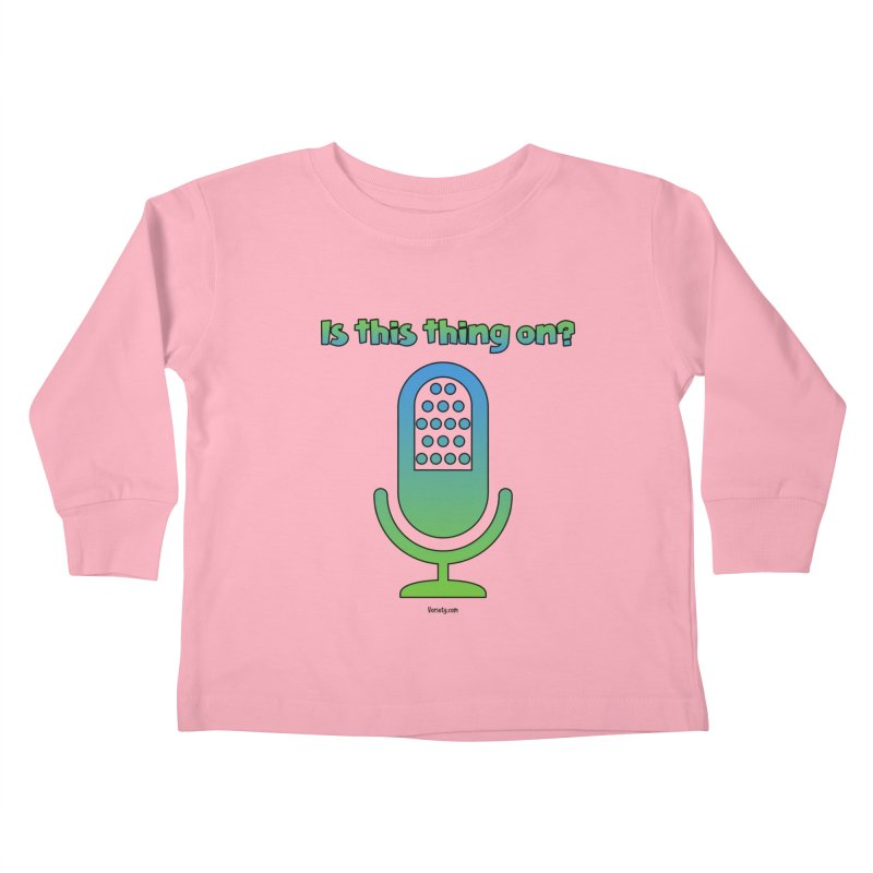 Is this thing on? Kids Toddler Longsleeve T-Shirt by VOriety Designs by VoiceOverDude