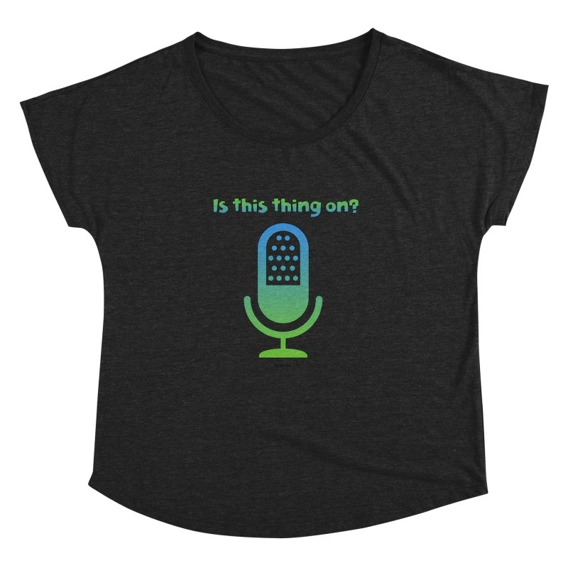 Is this thing on? Women's Dolman Scoop Neck by VOriety Designs by VoiceOverDude