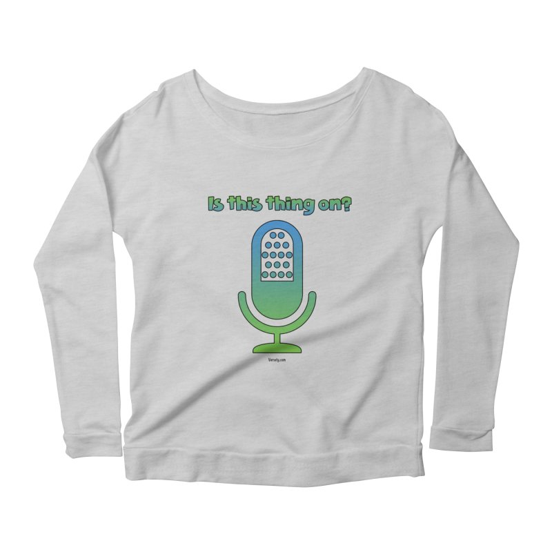 Is this thing on? Women's Scoop Neck Longsleeve T-Shirt by VOriety Designs by VoiceOverDude