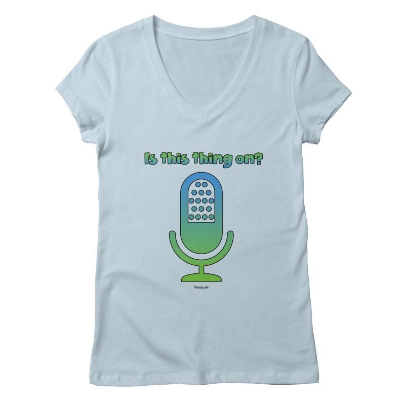 Is this thing on? Women's Regular V-Neck by VOriety Designs by VoiceOverDude