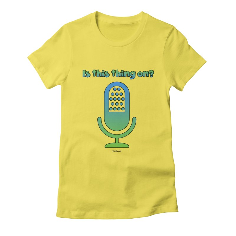 Is this thing on? Women's Fitted T-Shirt by VOriety Designs by VoiceOverDude