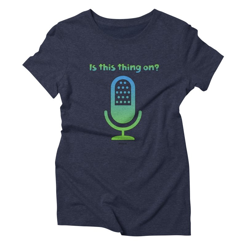 Is this thing on? Women's Triblend T-Shirt by VOriety Designs by VoiceOverDude