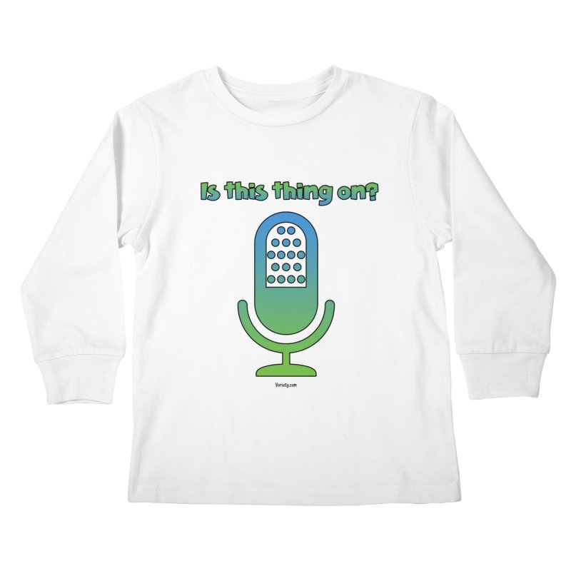 Is this thing on? Kids Longsleeve T-Shirt by VOriety Designs by VoiceOverDude