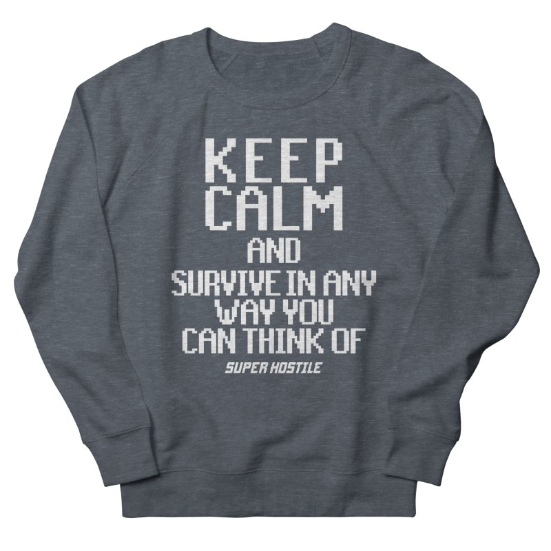 Super Hostile, Keep Calm - White Typography Men's French Terry Sweatshirt by All Things Vechs
