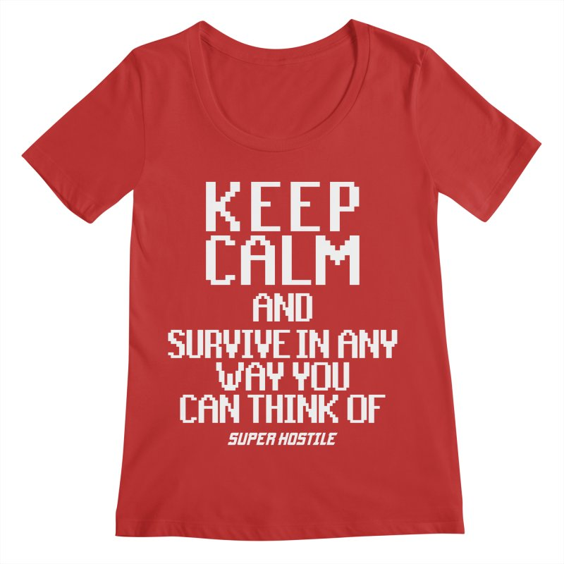 Super Hostile, Keep Calm - White Typography Women's Regular Scoop Neck by All Things Vechs